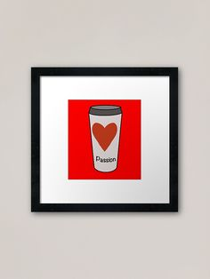 """""""Love Coffee With A Passion -White Travel Mug Coffee Design"""" Framed Art Print by Pultzar   Redbubble"""