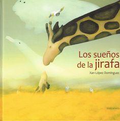 Los sueños de la jirafa, de Xan López Domínguez. Mamá jirafa describe a su hija lo que ve desde arriba, pero nunca olvidará lo que se siente al verlo desde abajo. 8,50 euros. http://www.veniracuento.com/