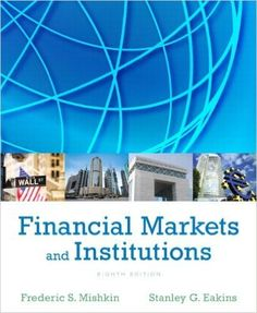 Test Bank Financial Markets And Institutions 8th Edition By Frederic S Mishkin Stanley Eakins