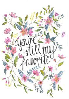 You're still my favourite Print Botanical Print Floral