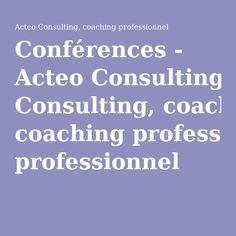 Conférences - Acteo Consulting, coaching professionnel http://www.acteo.fr/conferences/