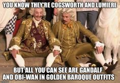 You know they're Cogsworth and Lumiere, but all you can see are Gandalf and Obi-Wan in golden Baroque outfits.