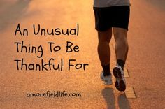 An Unusual Thing To Be Thankful For | A Morefield Life