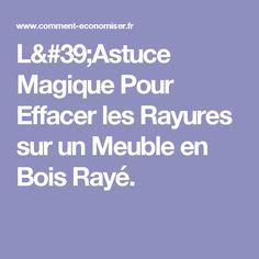 L'Astuce Magique Pour Effacer les Rayures sur un Meuble en Bois Rayé.