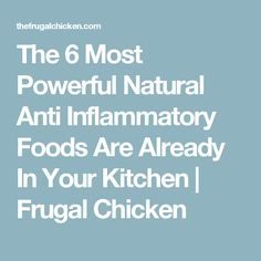 The 6 Most Powerful Natural Anti Inflammatory Foods Are Already In Your Kitchen | Frugal Chicken