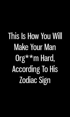 This Is How You Will Make Your Man Org**m Hard, According To His Zodiac Sign – Virginia Buckland Writes. Zodiac Love Compatibility, Scorpio Zodiac Facts, Zodiac Traits, Aquarius Facts, Zodiac Mind, Zodiac Sign Facts, Zodiac Horoscope, Zodiac Quotes, Astrology Signs