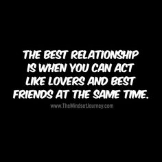 The best relationship is when you can act like lovers and best friends at the same time. - The Mindset Journey Wisdom Quotes, True Quotes, Quotes To Live By, Motivational Quotes, Inspirational Quotes, Qoutes, Happy Quotes, Great Quotes, Positive Quotes