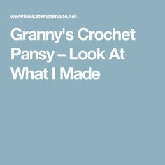 Granny's Crochet Pansy – Look At What I Made