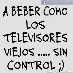 A beber como los televisores viejos sin CONTROL. Alcohol Humor, Someecards Funny, Funny Adult Memes, Mexican Humor, Clever Quotes, Funny Comments, Spanish Quotes, Happy Smile, Funny Photos