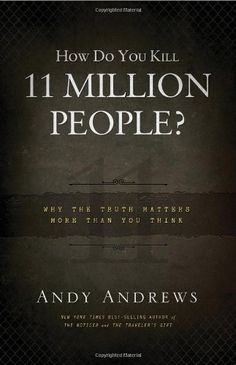 Bestseller books online How Do You Kill 11 Million People?: Why the Truth Matters More Than You Think Andy Andrews  http://www.ebooknetworking.net/books_detail-0849948355.html