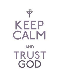 keep calm and trust in the lord
