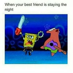 When your best friend spends the night at your house