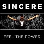 "Sincere - ""Feel The Power"""