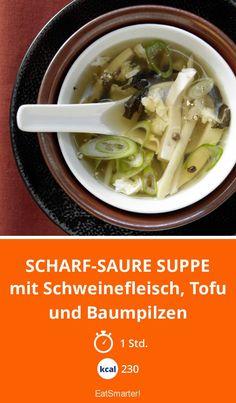 Scharf-saure Suppe - mit Schweinefleisch, Tofu und Baumpilzen
