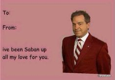 Saban up all my love Football Baby, Alabama Football, Valentines Day Pictures, Happy Valentines Day, Nick Saban, University Of Alabama, Alabama Crimson Tide, Roll Tide, Hilarious