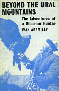Aramilev. Beyond the Ural Mountains. The adventures of a Siberain hunter. 1961