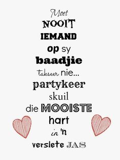 partykeer skuil die mooiste hart in 'n verslete jas Motivational Quotes, Funny Quotes, Inspirational Quotes, Quotes To Live By, Love Quotes, Afrikaanse Quotes, Proverbs Quotes, Jesus Quotes, Meaningful Quotes