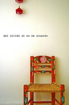 Del Olvido Al No Me Acuerdo. Not sure what that says, but I HEART this chair, and Lurve the person's board from whom I borrowed this pic. More Than Words, Some Words, Favorite Quotes, Best Quotes, Favorite Things, Mexican Style, Mexican Art, Some Quotes, Spanish Quotes