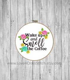 Wake up and Smell Coffee Cross Stitch Pattern Modern, Floral Quote Cross Stitch, Flowers Cross Stitch Modern, Happy Cross Stitch, Home Quote, Kitchen Cross Stitch  This PDF counted cross stitch pattern available for instant download. Floss: DMC Fabric: AIDA 14-count ( other AIDA Fabric Counts may be used, the finished pattern will be different in size) Number of Colors: 13 Full Cross stitches only Size: 177 x 144 stitches ( 12.64 x 10.29 on 14 ct Aida)   There is no background to be…