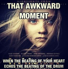 Les Mis. my heart does that. its called arrhythmia and it will probably kill me one day.