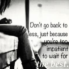 Don't go back to less, just because you're too impatient to wait for the best | Share Inspire Quotes - Inspiring Quotes | Love Quotes | Funny Quotes | Quotes about Life