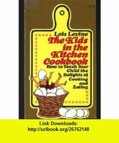 The kids in the Kitchen Cookbook Lois Levine ,   ,  , ASIN: B000MWH3M4 , tutorials , pdf , ebook , torrent , downloads , rapidshare , filesonic , hotfile , megaupload , fileserve