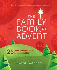 The Family Book of Advent: 25 Stories and Activities to Celebrate the Real Meaning of Christmas