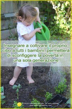 Insegnare a coltivare il proprio cibo a tutti i bambini, permetterà di sconfiggere la povertà in una sola generazione