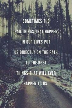Sometimes the bad things that happen in our lives put us directly on the path to the best things that will ever happen to us. #inspiration #quotes #dooverguy