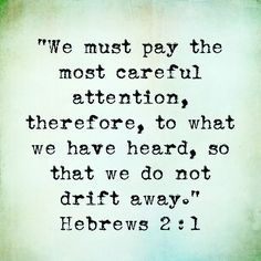 So we must be more careful to follow what we were taught. Then we will not stray away from the truth. Hebrews 2:1 #StayGroundedInGODsWord  #DontDriftAwayFromTruth
