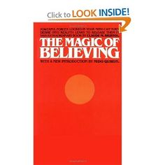The Magic of Believing. There is power in positive thinking. When you change the way you look at things, the things you look at change.