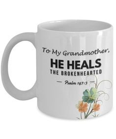 We've just added one more fun mug To My Grandmother... Check it out http://formugs.com/products/to-my-grandmother-he-heals-the-brokenhearted-psalm-14-73-bible-scripture-gift-mug?utm_campaign=social_autopilot&utm_source=pin&utm_medium=pin