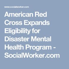American Red Cross Expands Eligibility for Disaster Mental Health Program - SocialWorker.com