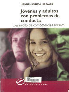Jóvenes y adultos con problemas de conducta : desarrollo de competencias sociales / Manuel Segura Morales. Madrid : Narcea, 2007. Sig. 159.928 Seg