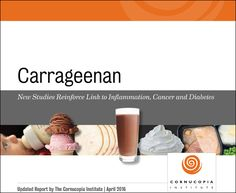 April2016 Research links carrageenan to gastrointestinal inflammation, including higher rates of colon cancer, in laboratory animals. Yet it is still foun