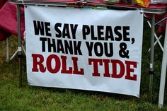 We say Please, Thank you & Roll Tide!
