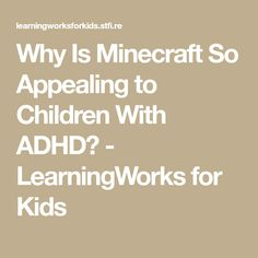 Why Is Minecraft So Appealing to Children With ADHD? - LearningWorks for Kids