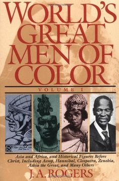 World's Great Men of Color, Volume I: Asia and Africa, and Historical Figures Before Christ, Including Aesop, Hannibal, Cleopatra, Zenobia, Askia the Great, and Many Others by J. A. Rogers, http://www.amazon.com/dp/0684815818/ref=cm_sw_r_pi_dp_4Bg4qb1NHXDK6