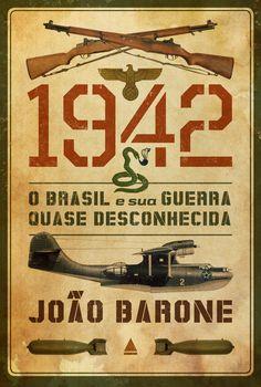 1942 - O Brasil E Sua Guerra Quase Desconhecida