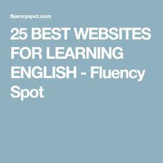 25 BEST WEBSITES FOR LEARNING ENGLISH - Fluency Spot