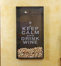 "Keep Calm and Drink Wine - this would be awesome if you drill out a hole in the top to drop in all your corks... then you can watch it fill up over the years... I would make sure the ""Keep Calm"" is on the glass - not mounted on the back :)"