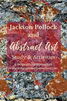 Jackson Pollock and Abstract Art Study and Activities at www.helpinghandhomeschool.com! #art #arthistory #arthistoryforkids #history #unitstudy #unitstudies #units #Homeschooling #homeschoolmom