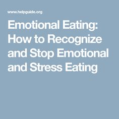 Emotional Eating: How to Recognize and Stop Emotional and Stress Eating