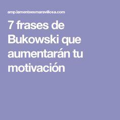 7 frases de Bukowski que aumentarán tu motivación
