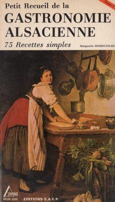Petit recueil de la Gastronomie Alsacienne T.1  - 75 recettes - Delta 2000 - ed. SAEP – Bibliothèque perso - Vous pouvez retrouver le cours de cuisine par des enfants pour des enfants de Cuisine de mémé moniq http://oe-dans-leau.com/cuisine-meme-moniq/