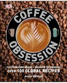 Buy Coffee Obsession by DK at Mighty Ape NZ. Perfect your barista technique with over 100 global coffee recipes from chai latte to ristretto Take a journey from bean to cup with Coffee Ob. Coffee Recipes, Dog Food Recipes, Cat Recipes, Healthy Coffee Drinks, How To Make A Latte, Tapas, Barista Training, American Drinks, Brunch