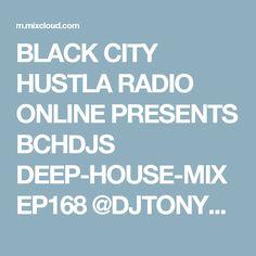BLACK CITY HUSTLA RADIO ONLINE PRESENTS BCHDJS DEEP-HOUSE-MIX EP168 @DJTONYHARDER by Black City Hustla Radio Online   Mixcloud