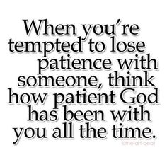 God is always patient...