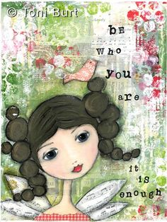 be who you are - it is enough, my mixed media art girls.