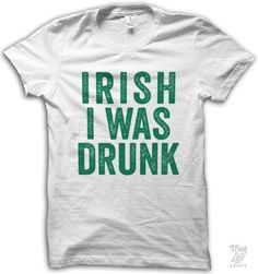 irish i was drunk!
